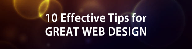 10 Effective Tips to Great Web Design