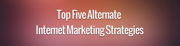 Top Five Alternate Internet Marketing Strategies