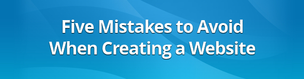 Five Mistakes to Avoid When Creating a Website